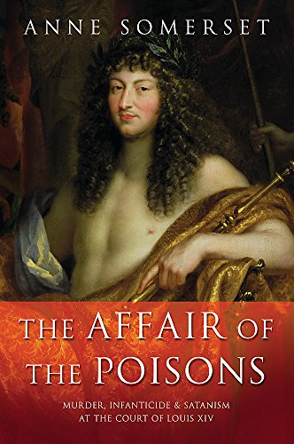 9780297842163: The Affair of the Poisons: Murder, Infanticide and Satanism at the Court of Louis XIV