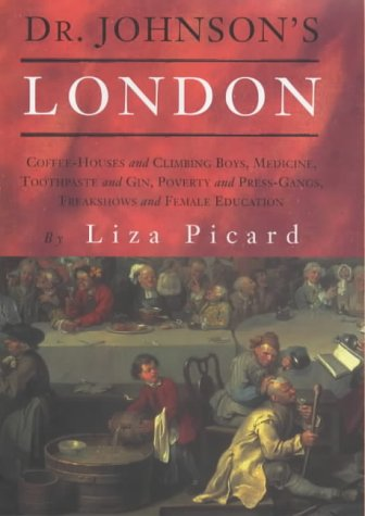 Dr. Johnson's London : Everyday Life in London in the Mid 18th Century: Picard, Liza