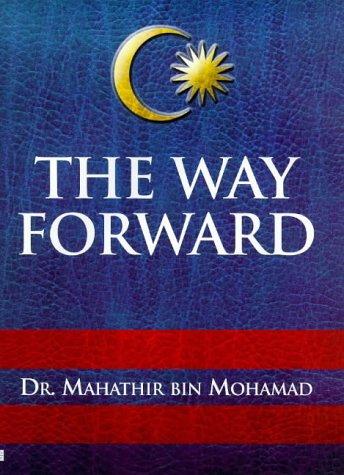 9780297842293: The Way Forward: Growth, Prosperity and Multiracial Harmony in Malaysia