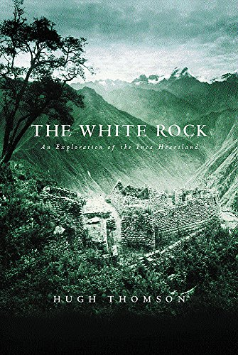 9780297842446: The White Rock: An Exploration of the Inca Heartland