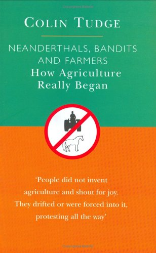 Neanderthals, Bandits and Farmers: How Agriculture Really Began (Darwinism Today) (9780297842583) by Colin Tudge
