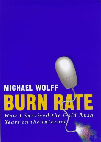 9780297842613: Burn Rate: How I Survived The Gold Rush Years On The Internet