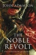 The Noble Revolt The Overthrow of Charles I