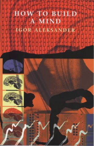 How to Build a Mind.: Aleksander, Igor