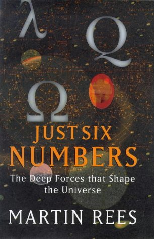 Just Six Number. The Deep Forces That Shape the Universe