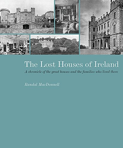 The Lost Houses of Ireland - A chronicle of the great houses and the families who lived there