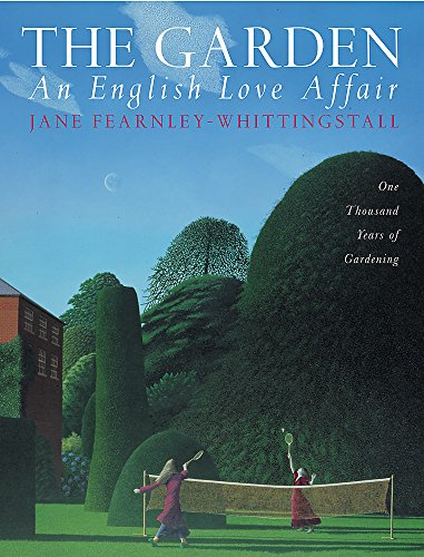 The Garden An English Love Affair: One Thousand Years of Gardening: Fearnley-Whittingstall, Jane