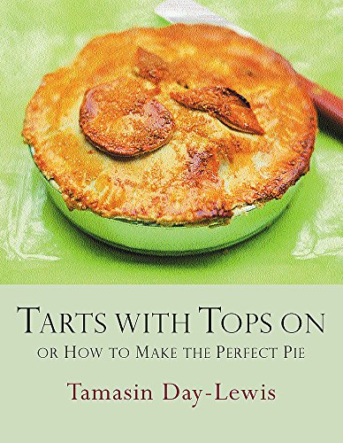 9780297843276: Tarts with Tops on: Or How to Make the Perfect Pie