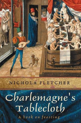 9780297843436: Charlemagne's Tablecloth: A Piquant History of Feasting