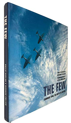 The Few. Summer 1940. The Battle of Britain.: KAPLAN, PHILIP & RICHARD COLLIER.