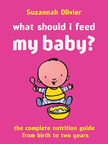 9780297843542: What Should I Feed My Baby?: The Complete Nutrition Guide from Birth to Two Years
