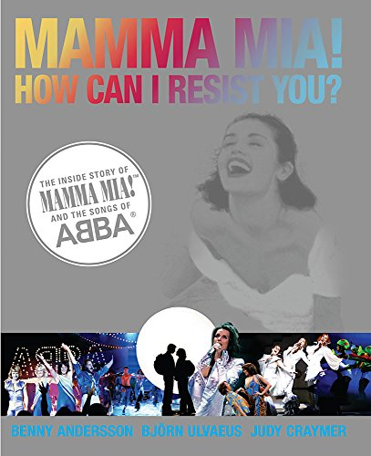 9780297844211: MAMMA MIA! How Can I Resist You?: The Inside Story of Mamma Mia! and the Songs of ABBA