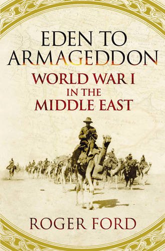 9780297844815: Eden To Armageddon: World War I In The Middle East