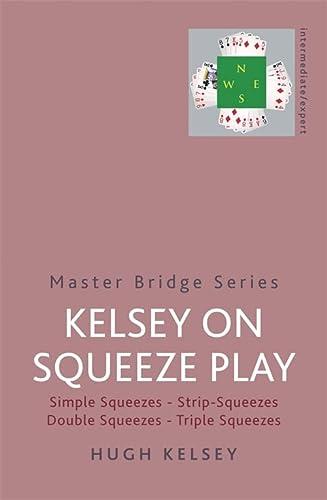 9780297844921: Kelsey On Squeeze Play (MASTER BRIDGE)