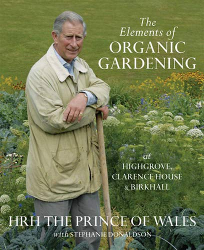 The Elements Of Organic Gardening: Highgrove -: Donaldson, Stephanie, The