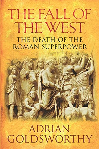 9780297845638: The Fall Of The West: The Death Of The Roman Superpower: The Long, Slow Death of the Roman Superpower