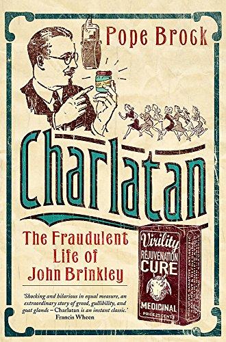 9780297845669: Charlatan: The Fraudulent Life of John Brinkley