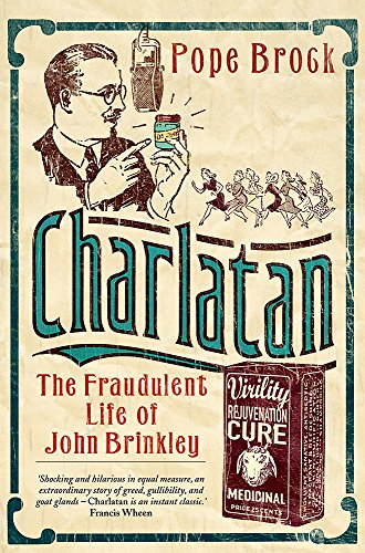 9780297845669: Charlatan: The Fraudulent Life of John Brinkley