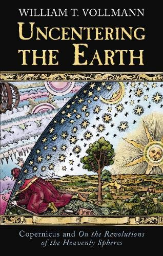 9780297845683: Uncentering the Earth: Copernicus and 'On the Revolutions of the Heavenly Spheres'