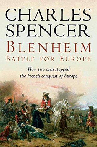 Blenheim. Battle for Europe. How Two Men Stopped the French Conquest of Europe.