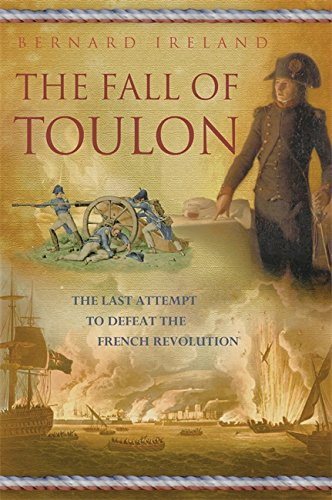 Fall of Toulon: The Last Opportunity to Defeat the French Revolution: Bernard Ireland