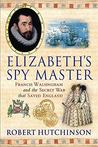 9780297846130: Elizabeth's Spymaster: Francis Walsingham and the Secret War That Saved England