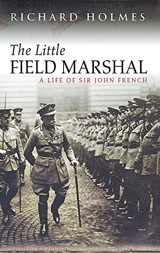 The Little Field Marshal: A Life of Sir John French