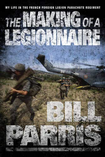 THE MAKING OF A LEGIONNAIRE: MY LIFE: BILL PARRIS