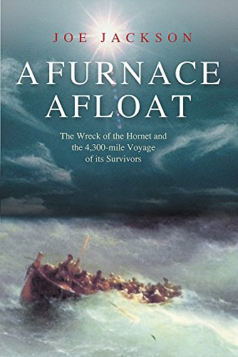 9780297846185: A Furnace Afloat : The Wreck of the 'Hornet' and the 4,300-Mile Voyage of Its Survivors