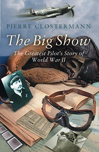9780297846192: The Big Show: The Greatest Pilot's Story of World War II