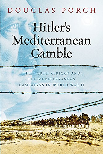 Hitler's Mediterranean Gamble: The North African and the Mediterranean Campaigns in World War ...