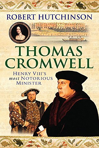 9780297846420: Thomas Cromwell: The Rise and Fall of Henry VIII's Most Notorious Minister