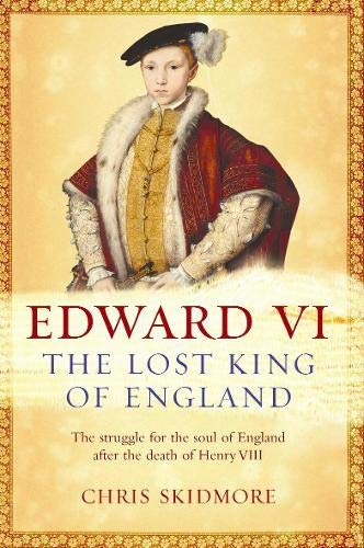 Edward VI: The Lost King of England: SKIDMORE, CHRIS