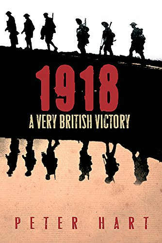 9780297846529: 1918: A Very British Victory