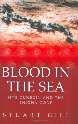 9780297846659: Blood in the Sea: HMS Dunedin and the Enigma Code