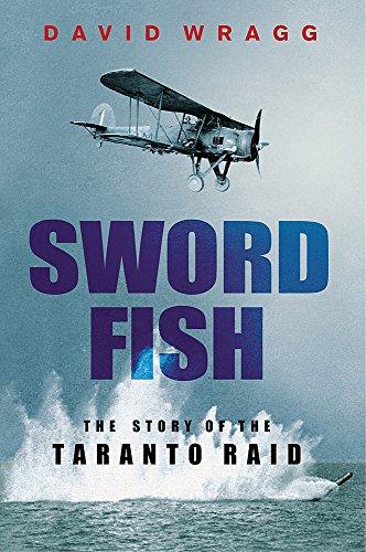 SWORDFISH THE STORY OF THE TARANTO RAID: Wragg, David