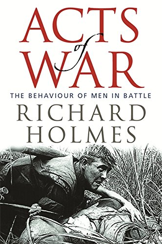 9780297846680: Acts of War: The Behaviour of Men in Battle