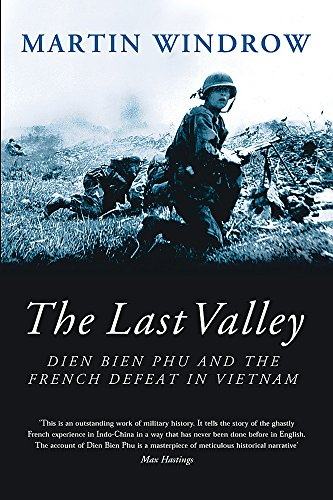 9780297846710: The Last Valley: Dien Bien Phu and the French Defeat in Vietnam