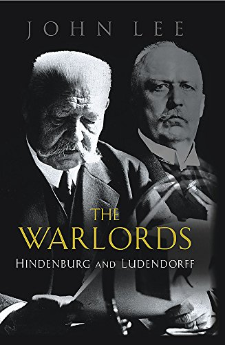 9780297846758: The Warlords: Hindenburg and Ludendorff