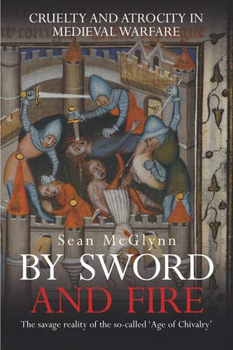 9780297846789: By Sword and Fire: Cruelty and Atrocity in Medieval Warfare