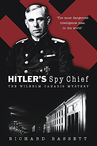 HITLER'S SPY CHIEF: The Wilhelm Canaris Mystery: Bassett, Richard M.