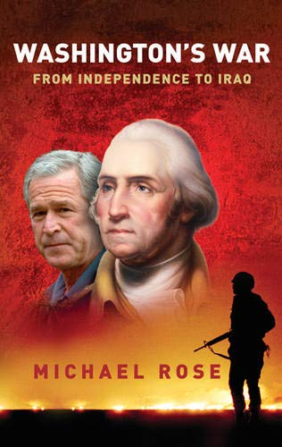 Washington's War: From Independence To Iraq (0297846981) by Michael Rose