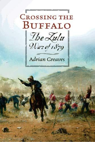 9780297847007: Crossing the Buffalo : The Zulu War of 1879