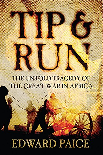 9780297847090: Tip and Run: The Untold Tragedy of the Great War in Africa