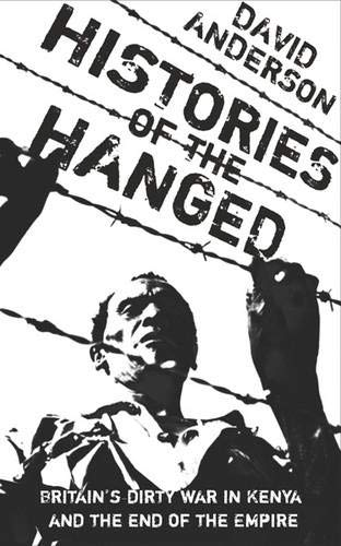 Histories of the Hanged: Britain's Dirty War: David Anderson