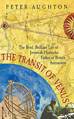 9780297847212: The Transit of Venus: The Brief, Brilliant Life of Jeremiah Horrocks, Father of British Astronomy