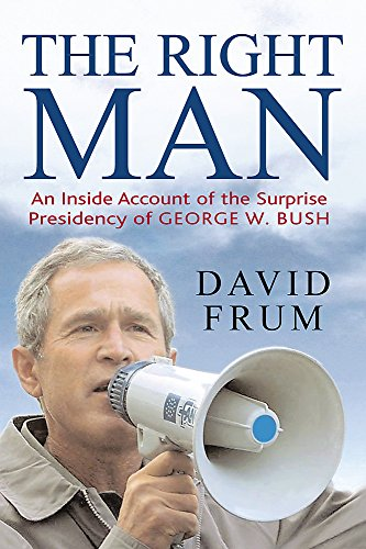 The Right Man: The Surprise Presidency of George W.Bush (0297847325) by David Frum