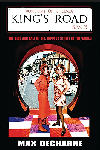9780297847694: King's Road: The Rise and Fall of the Hippest Street in the World