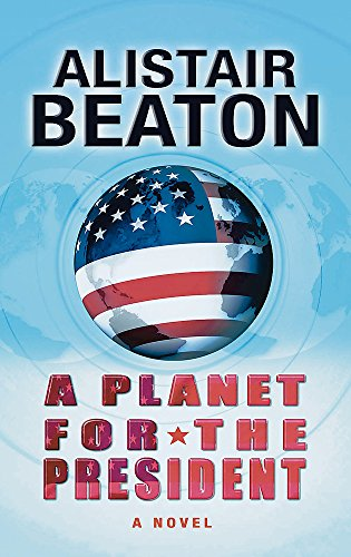9780297847762: A Planet for the President: A Novel