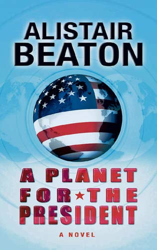 9780297847779: A Planet for the President: A Novel